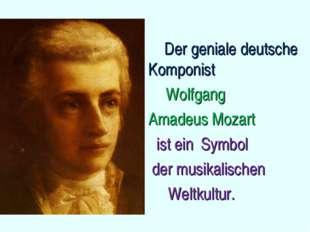 Der geniale deutsche Komponist Wolfgang Amadeus Mozart ist ein Symbol der mu