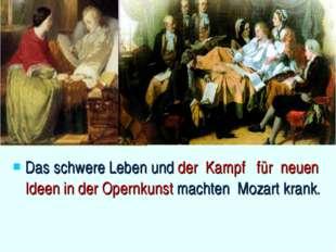 Das schwere Leben und der Kampf für neuen Ideen in der Opernkunst machten Moz
