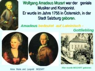 Wolfgang Amadeus Mozart war der geniale Musiker und Komponist. Er wurde im J