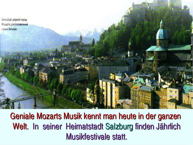 Geniale Mozarts Musik kennt man heute in der ganzen Welt. In seiner Heimatsta...