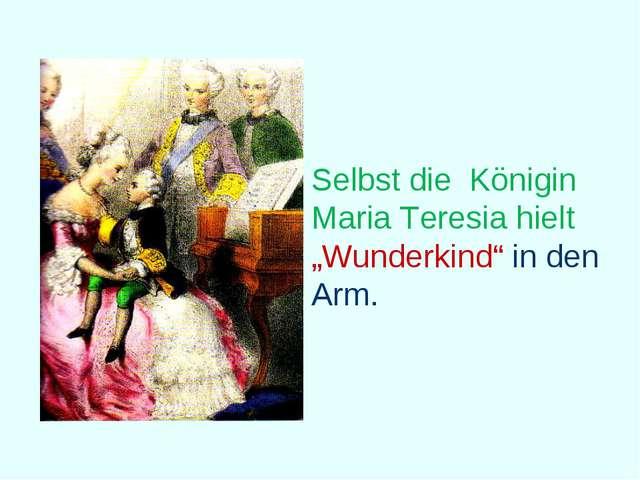 """Selbst die Königin Maria Teresia hielt """"Wunderkind"""" in den Arm."""