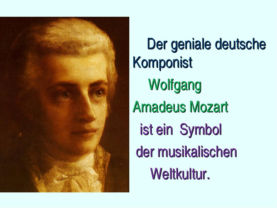 Der geniale deutsche Komponist Wolfgang Amadeus Mozart ist ein Symbol der mu...