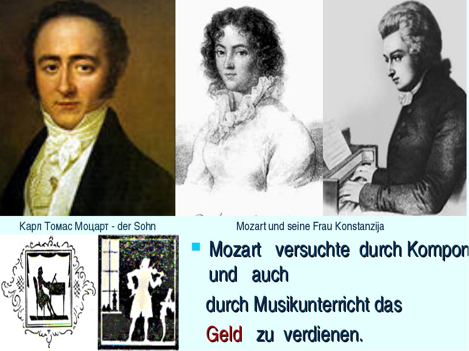 Mozart versuchte durch Komponieren und auch durch Musikunterricht das Geld zu...