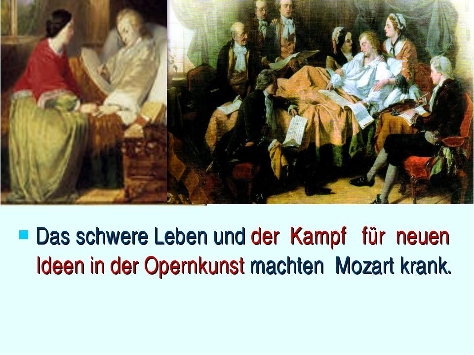 Das schwere Leben und der Kampf für neuen Ideen in der Opernkunst machten Moz...