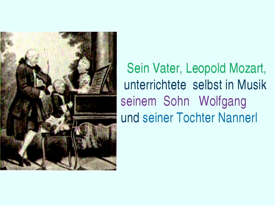 Sein Vater, Leopold Mozart, unterrichtete selbst in Musik seinem Sohn Wolfga...