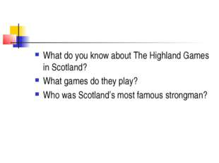 What do you know about The Highland Games in Scotland? What games do they pla