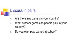 Discuss in pairs. Are there any games in your country? What outdoor games do