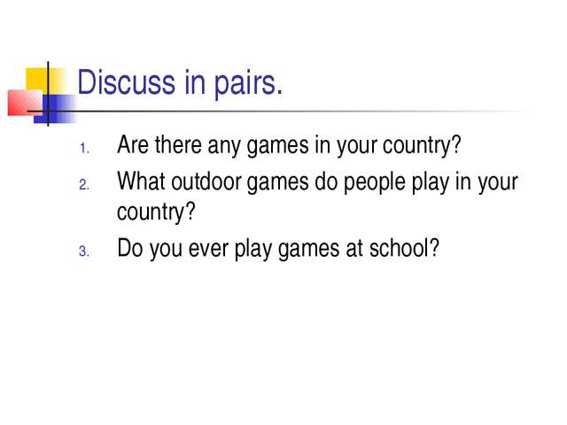 Discuss in pairs. Are there any games in your country? What outdoor games do...