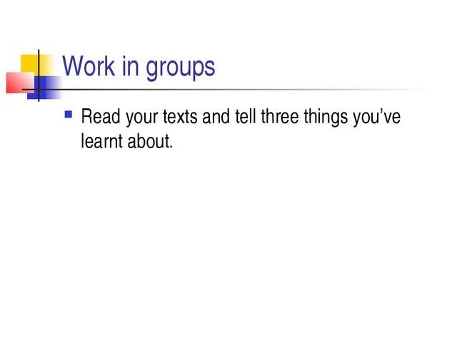 Work in groups Read your texts and tell three things you've learnt about.