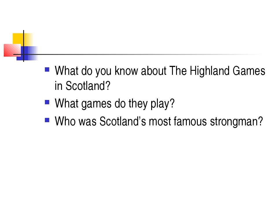 What do you know about The Highland Games in Scotland? What games do they pla...