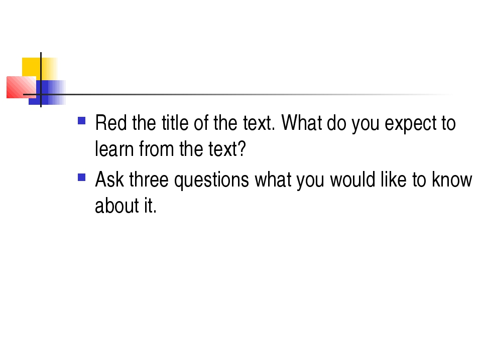 Red the title of the text. What do you expect to learn from the text? Ask thr...