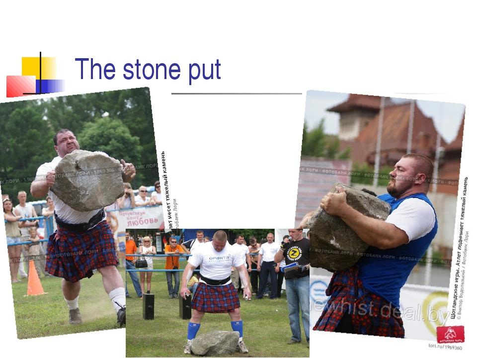 The stone put