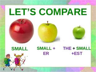 LET'S COMPARE SMALL + ER SMALL THE + SMALL +EST