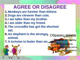 AGREE OR DISAGREE Monkeys are funnier than kittens Dogs are cleverer than cat