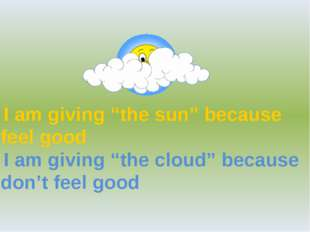 """I am giving """"the sun"""" because I feel good I am giving """"the cloud"""" because I d"""