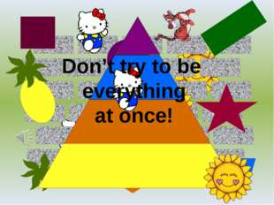 Don't try to be everything at once!