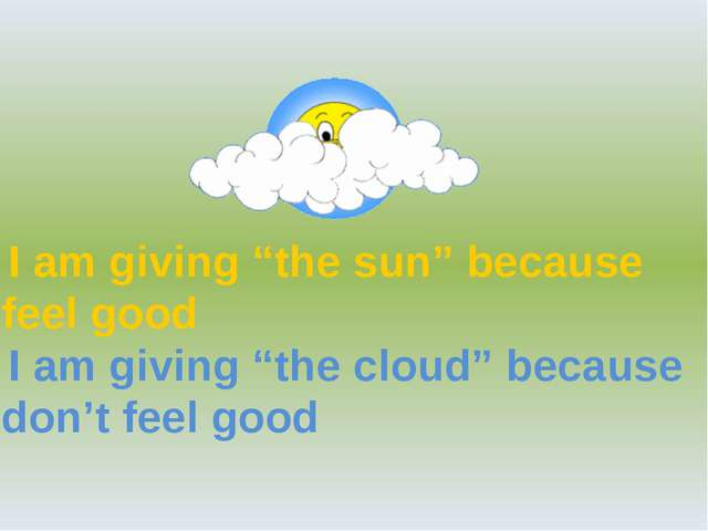 """I am giving """"the sun"""" because I feel good I am giving """"the cloud"""" because I d..."""