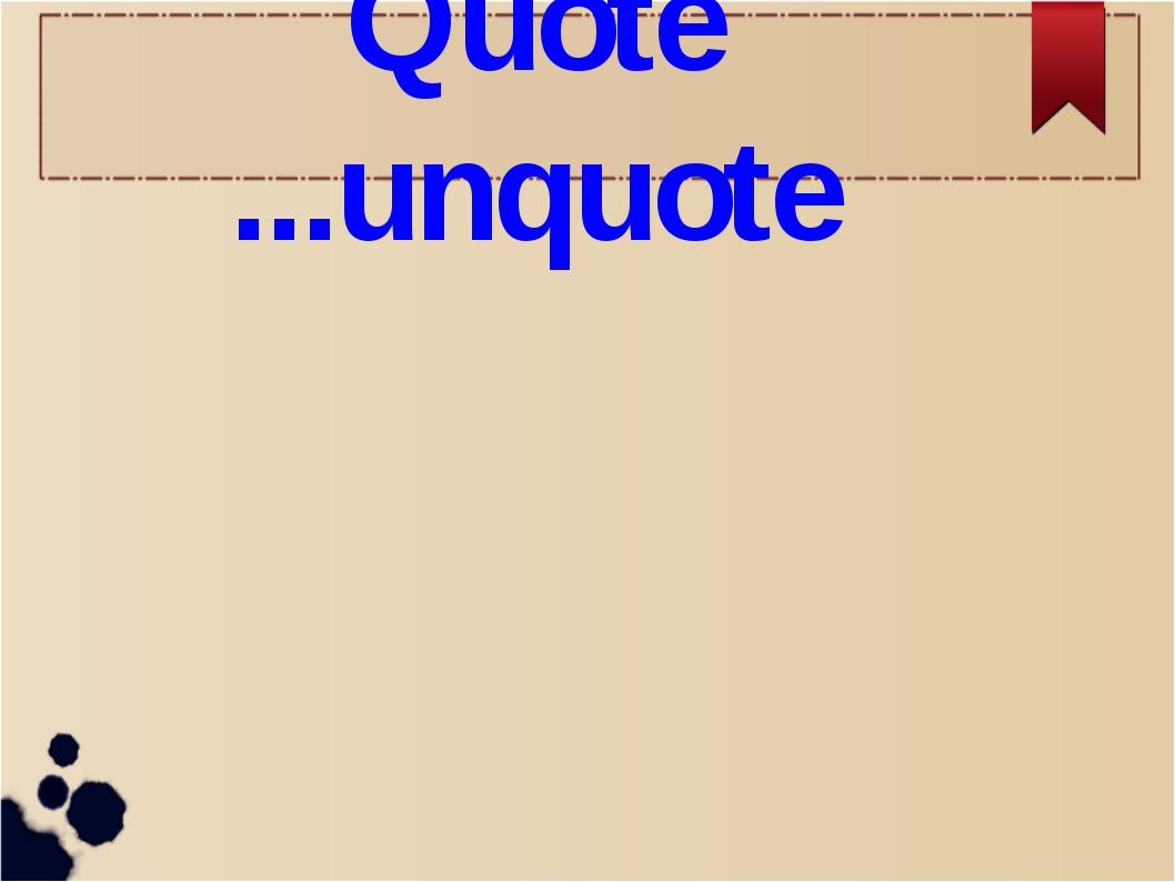 Quote ...unquote