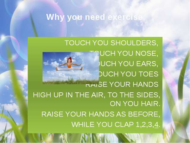 Why you need exercise TOUCH YOU SHOULDERS, TOUCH YOU NOSE, TOUCH YOU EARS, TO...