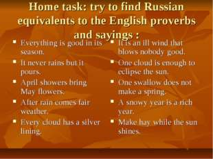 Home task: try to find Russian equivalents to the English proverbs and saying