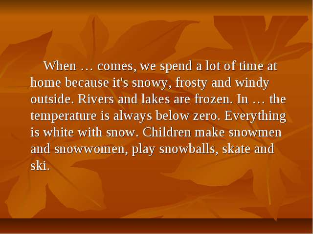 When … comes, we spend a lot of time at home because it's snowy, frosty and...