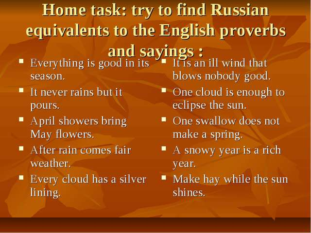 Home task: try to find Russian equivalents to the English proverbs and saying...