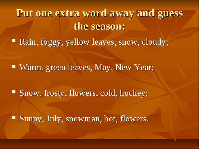 Put one extra word away and guess the season: Rain, foggy, yellow leaves, sno...