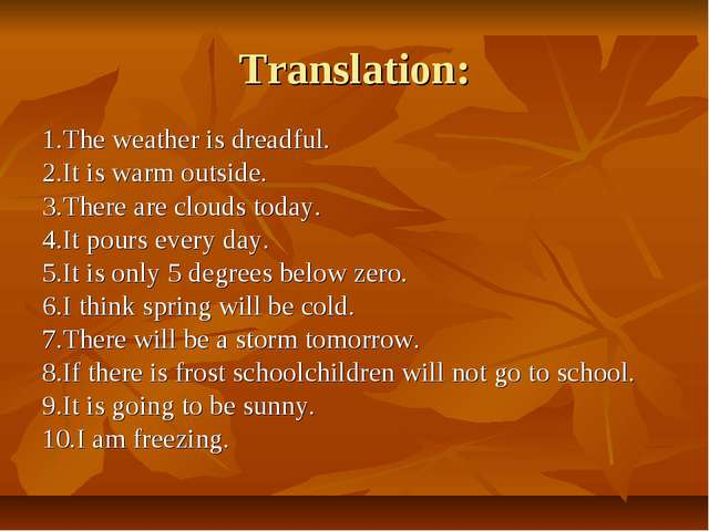 Translation: 1.The weather is dreadful. 2.It is warm outside. 3.There are clo...