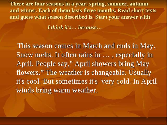 There are four seasons in a year: spring, summer, autumn and winter. Each of...
