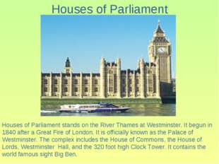 Houses of Parliament Houses of Parliament stands on the River Thames at Westm