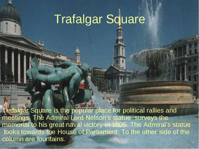 Trafalgar Square Trafalgar Square is the popular place for political rallies...