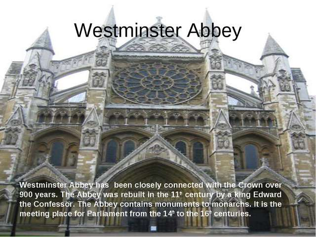 Westminster Abbey Westminster Abbey has been closely connected with the Crown...