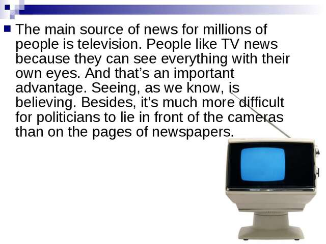 The main source of news for millions of people is television. People like TV...