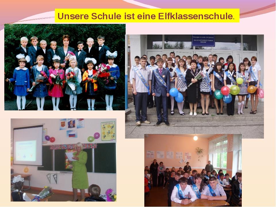 Unsere Schule ist eine Elfklassenschule.