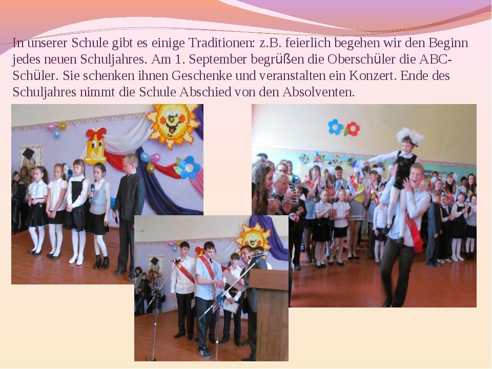 In unserer Schule gibt es einige Traditionen: z.B. feierlich begehen wir den...