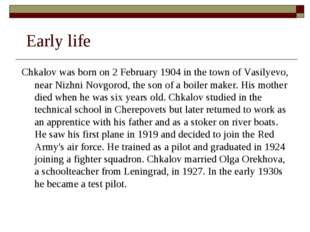 Early life Chkalov was born on 2 February 1904 in the town of Vasilyevo, nea