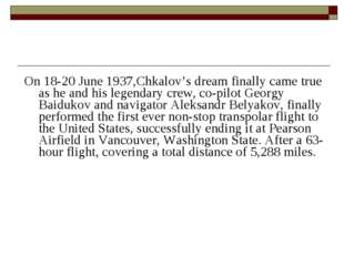 On 18-20 June 1937,Chkalov's dream finally came true as he and his legendary