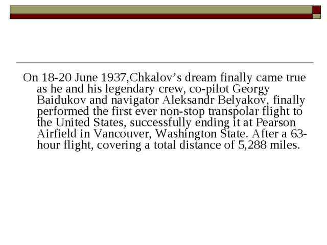 On 18-20 June 1937,Chkalov's dream finally came true as he and his legendary...