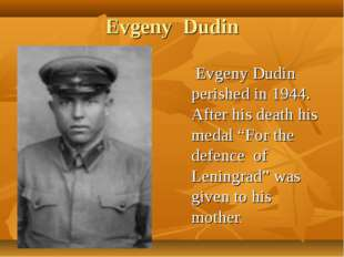 """Evgeny Dudin Evgeny Dudin perished in 1944. After his death his medal """"For th"""
