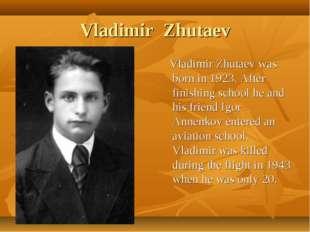Vladimir Zhutaev Vladimir Zhutaev was born in 1923. After finishing school he