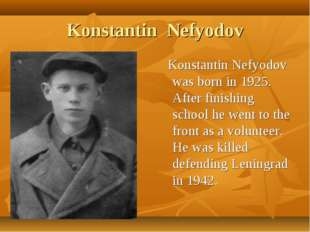 Konstantin Nefyodov Konstantin Nefyodov was born in 1925. After finishing sch