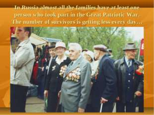 In Russia almost all the families have at least one person who took part in t
