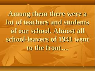Among them there were a lot of teachers and students of our school. Almost al
