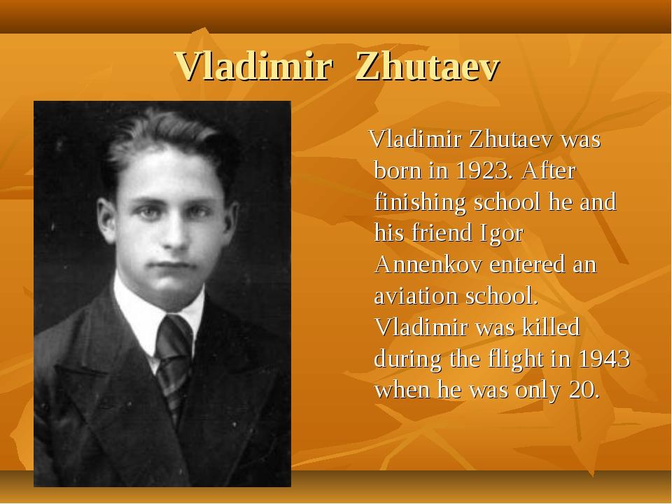 Vladimir Zhutaev Vladimir Zhutaev was born in 1923. After finishing school he...