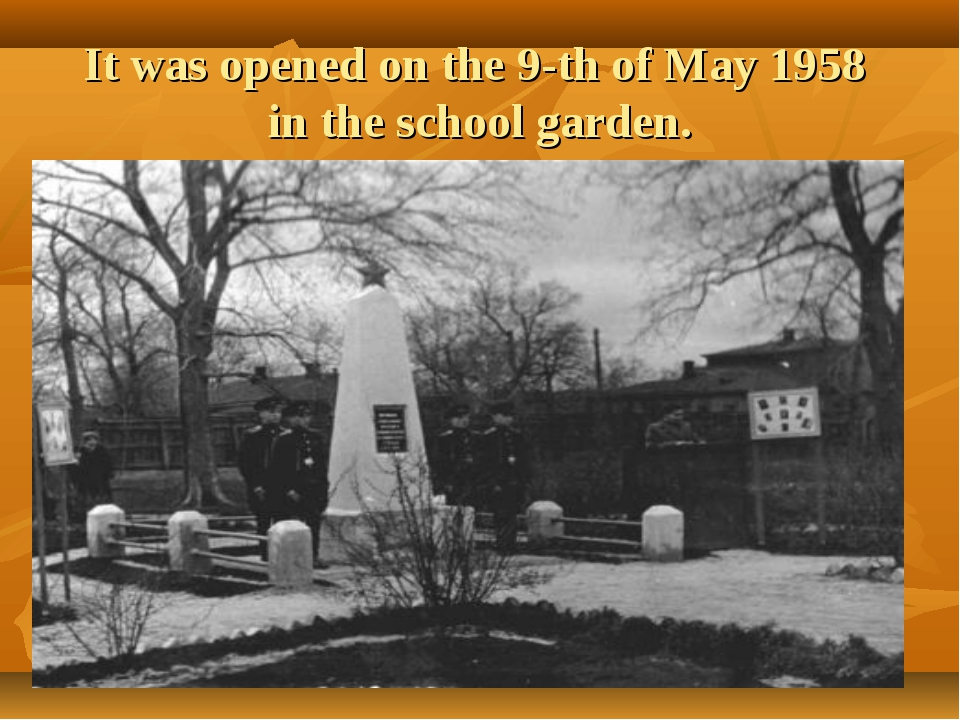 It was opened on the 9-th of May 1958 in the school garden.