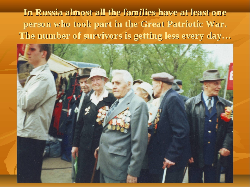In Russia almost all the families have at least one person who took part in t...