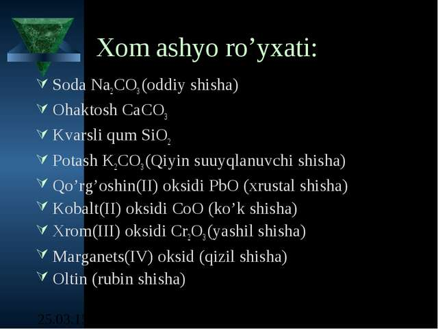 Xom ashyo ro'yxati: Soda Na2CO3 (oddiy shisha) Ohaktosh CaCO3 Kvarsli qum SiO...