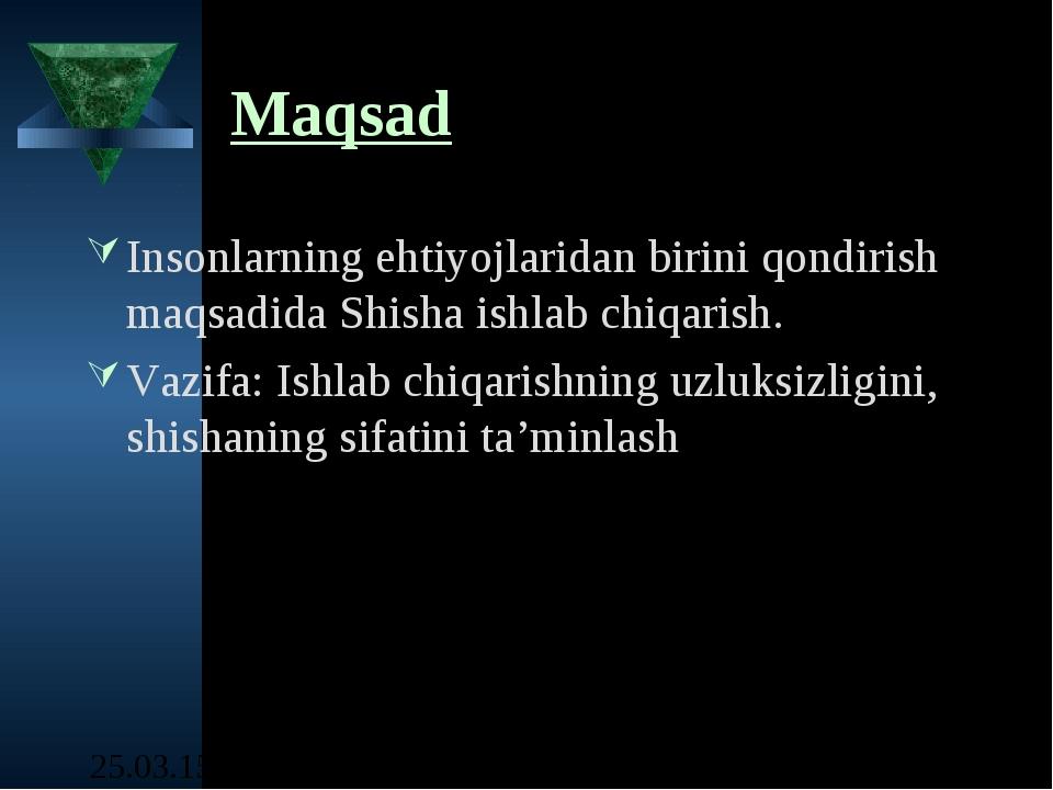 Maqsad Insonlarning ehtiyojlaridan birini qondirish maqsadida Shisha ishlab c...