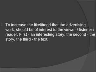 To increase the likelihood that the advertising work, should be of interest t