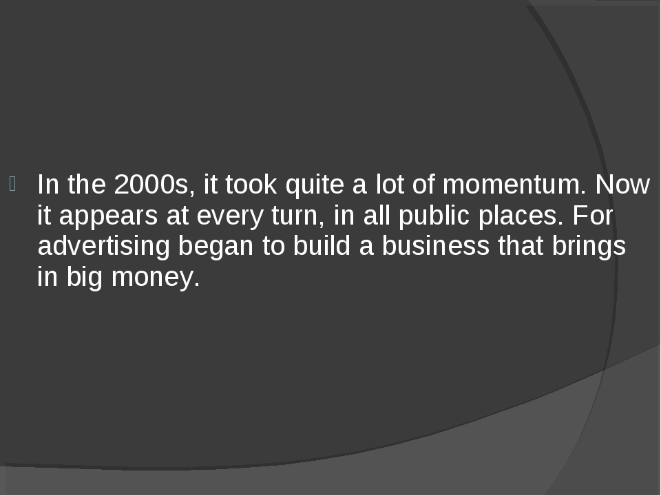 In the 2000s, it took quite a lot of momentum. Now it appears at every turn,...